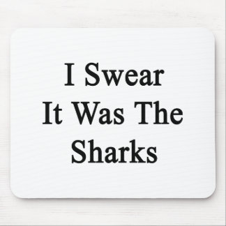 I Swear It Was The Sharks Mouse Pad