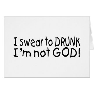 I Swear To Drunk Im Not God Cards
