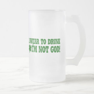 I Swear To DRUNK I'm Not GOD! Frosted Glass Beer Mug