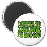 I Swear to Drunk I'm Not God Magnet