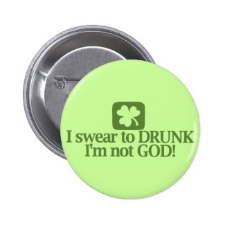 I swear to drunk I'm not God! Pinback Buttons