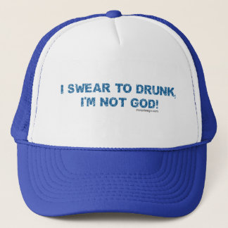I Swear To Drunk, I'm Not God Trucker Hat