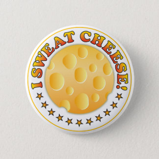 I Sweat Cheese R Button