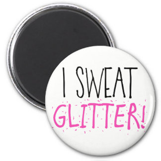 "I Sweat ""GLITTER!"" Magnet"