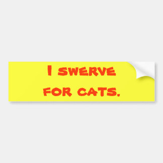 I swerve for cats. bumper sticker