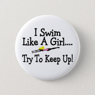 I Swim Like A Girl Try To Keep Up Button