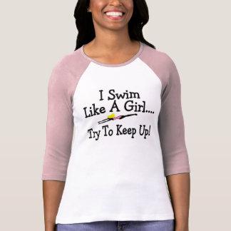 I Swim Like A Girl Try To Keep Up Tee Shirt