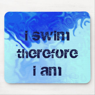 i swim, therefore, i am mouse pads