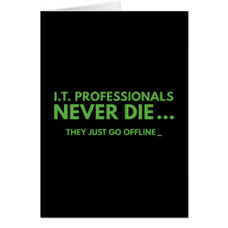 I.T. Professionals Never Die Card