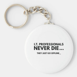 I.T. Professionals Never Die Keychain