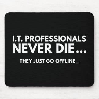 I.T. Professionals Never Die Mouse Pad