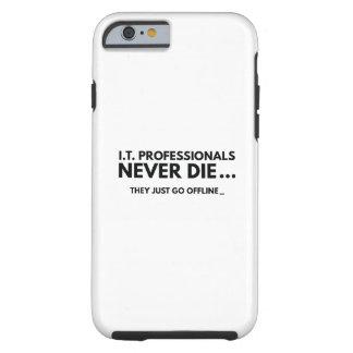 I.T. Professionals Never Die Tough iPhone 6 Case