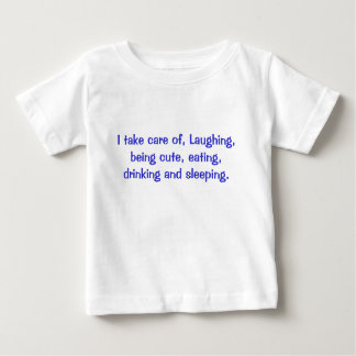I take care of, Laughing, being cute, Baby T-Shirt