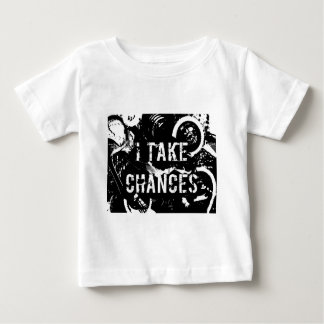 i take chances.  Feel Good.Tell the World. Baby T-Shirt