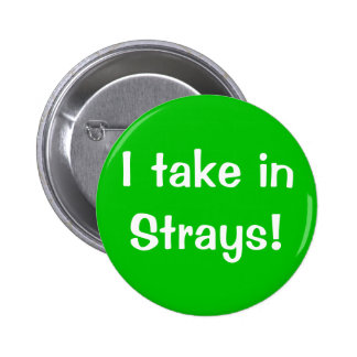 I take in Strays! 2 Inch Round Button