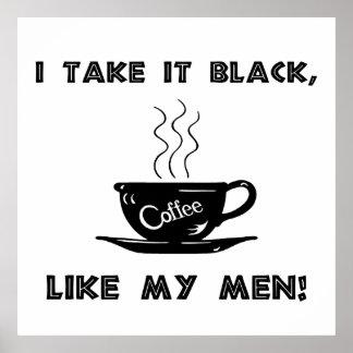 I take it black, like my men! Funny Poster