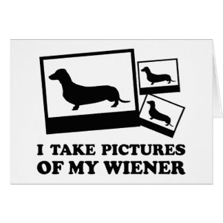 I Take Pictures Of My Wiener Card