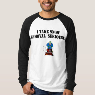 I take snow removal seriously T-Shirt