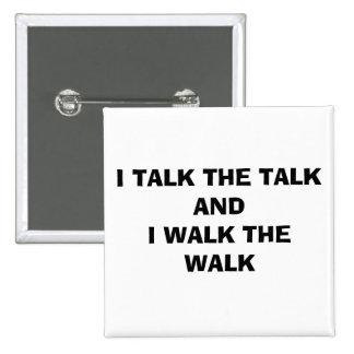 I TALK THE TALK AND I WALK THE WALK PINS
