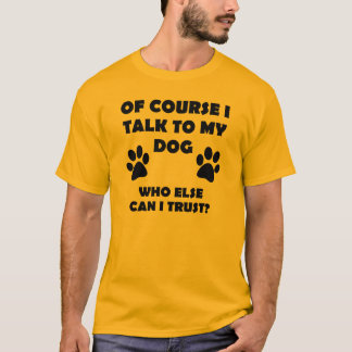 I Talk To My Dog Funny Owner T-Shirt Sayings Quote