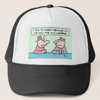 I talk to myself because only I listen. Trucker Hat
