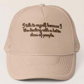 I talk to myself because trucker hat