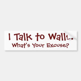 I Talk to Walls Car Bumper Sticker
