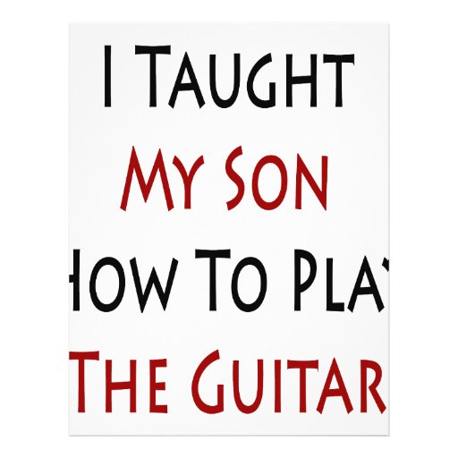 """I Taught My Son How To Play The Guitar 8.5"""" X 11"""" Flyer"""