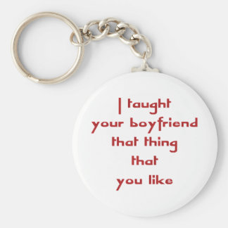 I Taught Your Boyfriend That Thing That You Like Keychain