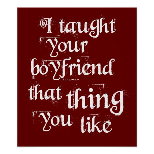 I Taught Your Boyfriend That Thing You Like Poster
