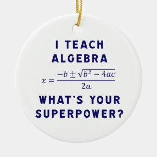 I Teach Algebra / What's Your Superpower Ceramic Ornament