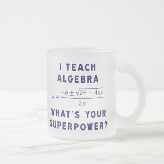 I Teach Algebra / What's Your Superpower Frosted Glass Coffee Mug