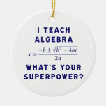 I Teach Algebra / What's Your Superpower Ornament
