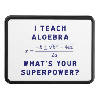 I Teach Algebra / What's Your Superpower Trailer Hitch Cover
