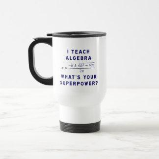 I Teach Algebra / What's Your Superpower Travel Mug