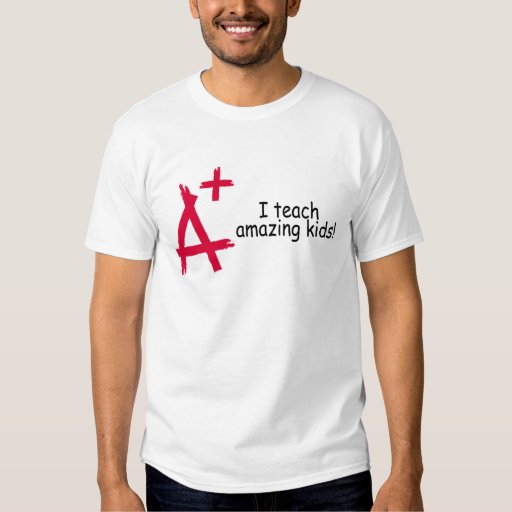 I Teach Amazing Kids (A+) Shirt