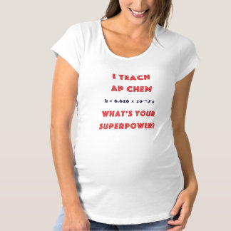 I Teach AP Chem What's Your Superpower? Maternity T-Shirt