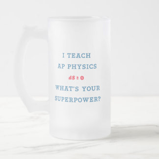 I Teach AP Physics What's Your Superpower Frosted Glass Beer Mug