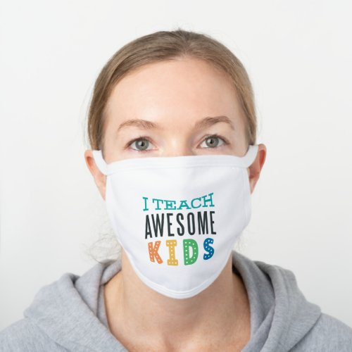 I teach Awesome Kids Teacher Classroom White Cotton Face Mask