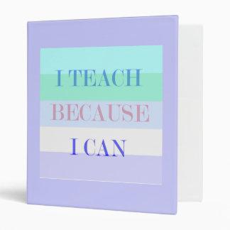 I Teach Because I Can Binder