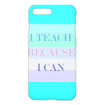 I Teach Because I Can iPhone 8 Plus/7 Plus Case