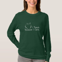I teach because I care T-Shirt