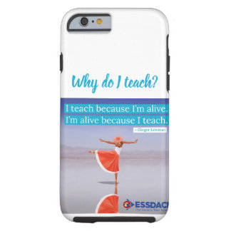I teach because I'm alive...iPhone 6/6S case