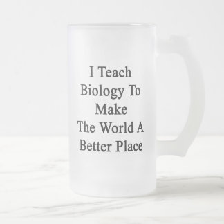 I Teach Biology To Make The World A Better Place 16 Oz Frosted Glass Beer Mug