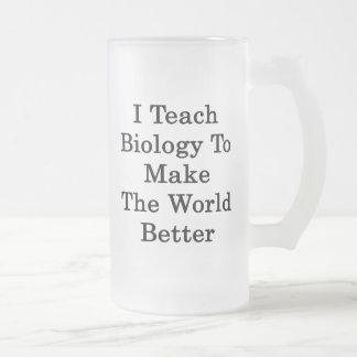 I Teach Biology To Make The World Better 16 Oz Frosted Glass Beer Mug