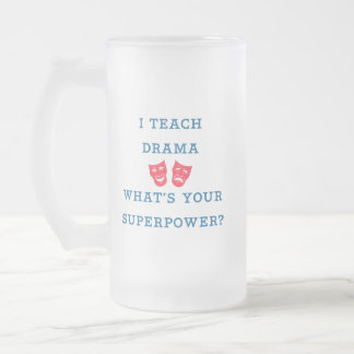 I Teach Drama What's Your Superpower? 16 Oz Frosted Glass Beer Mug
