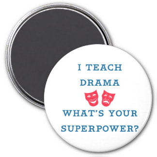 I Teach Drama What's Your Superpower? 3 Inch Round Magnet