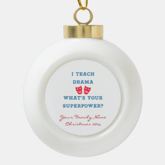 I Teach Drama What's Your Superpower? Ceramic Ball Christmas Ornament