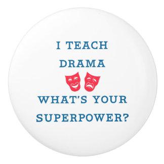 I Teach Drama What's Your Superpower? Ceramic Knob