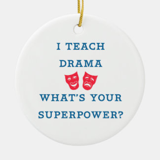 I Teach Drama What's Your Superpower? Ceramic Ornament